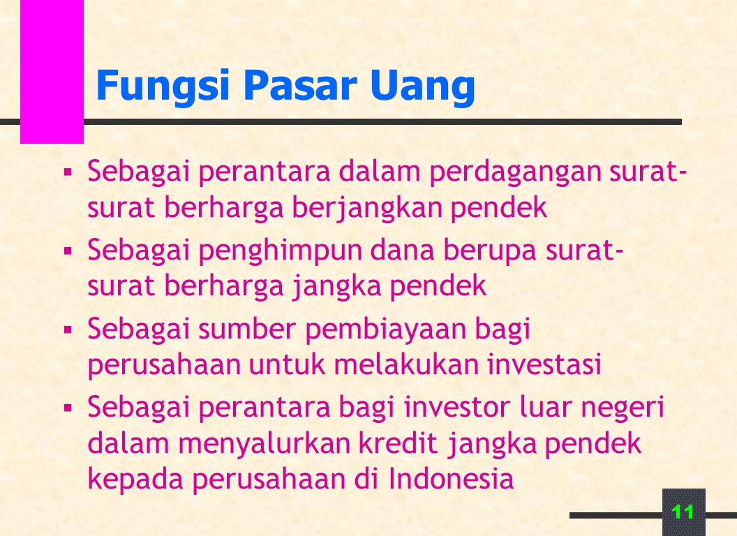 Fungsi Pasar Uang Sebagai perantara dalam perdagangan surat-surat berharga berjangkan pendek.