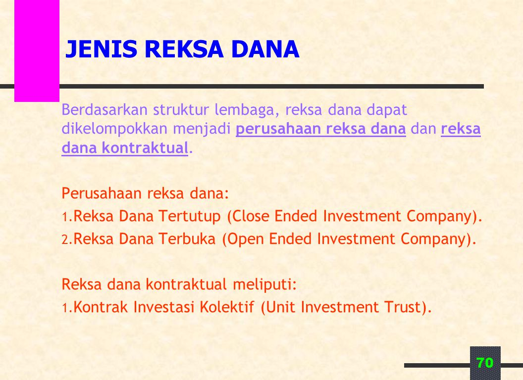 JENIS REKSA DANA Berdasarkan struktur lembaga, reksa dana dapat dikelompokkan menjadi perusahaan reksa dana dan reksa dana kontraktual.