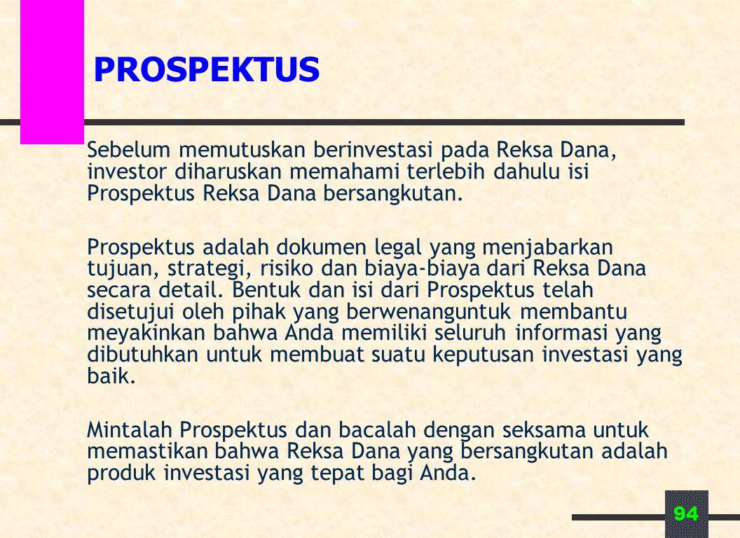 PROSPEKTUS Sebelum memutuskan berinvestasi pada Reksa Dana, investor diharuskan memahami terlebih dahulu isi Prospektus Reksa Dana bersangkutan.