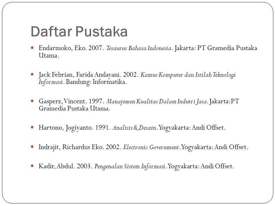 Daftar Pustaka Endarmoko, Eko. 2007. Tesaurus Bahasa Indonesia. Jakarta: PT Gramedia Pustaka Utama.
