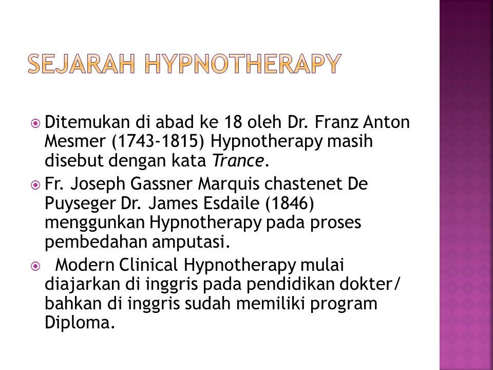 Sejarah Hypnotherapy Ditemukan di abad ke 18 oleh Dr. Franz Anton Mesmer (1743-1815) Hypnotherapy masih disebut dengan kata Trance.