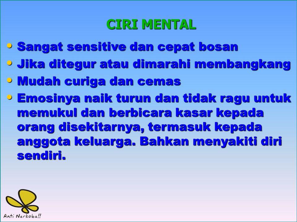 CIRI MENTAL Sangat sensitive dan cepat bosan