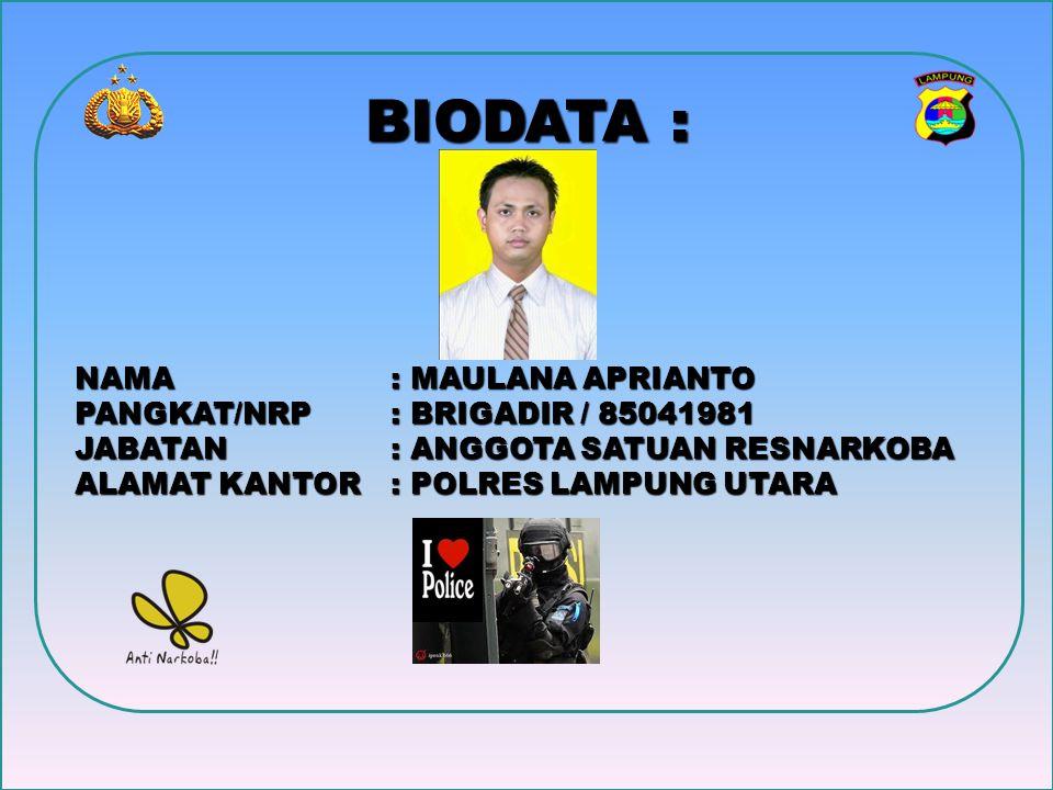 BIODATA : NAMA : MAULANA APRIANTO PANGKAT/NRP : BRIGADIR / 85041981