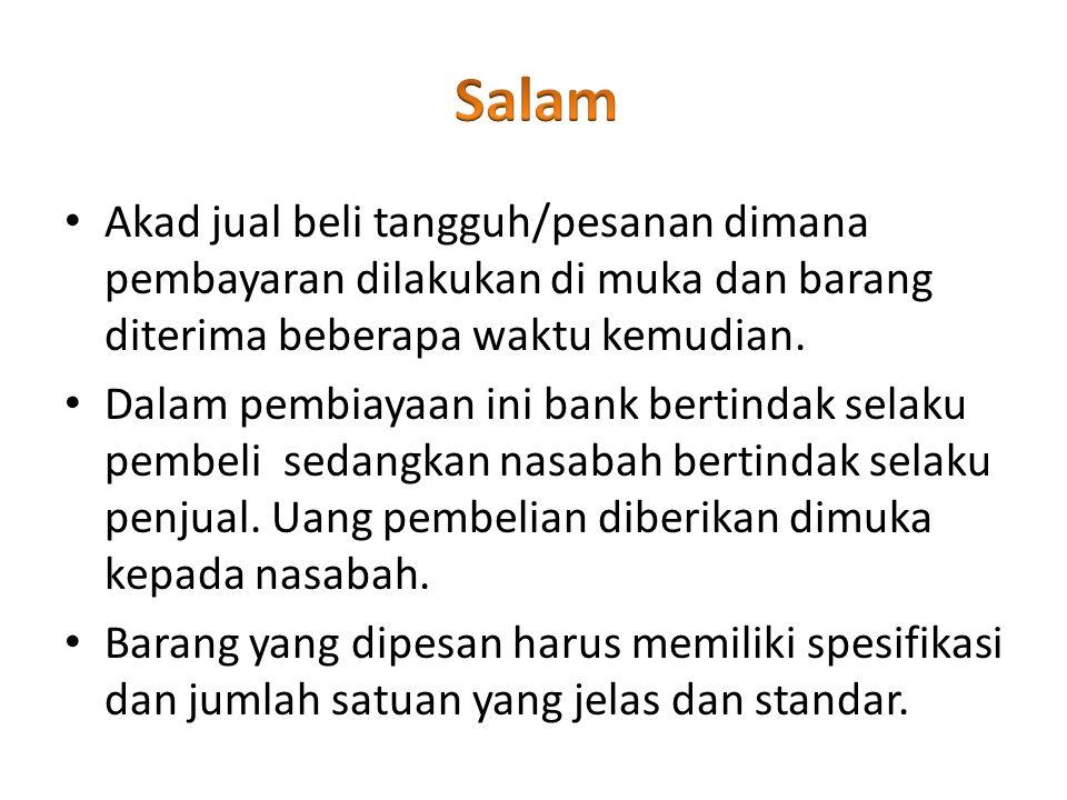 Salam Akad jual beli tangguh/pesanan dimana pembayaran dilakukan di muka dan barang diterima beberapa waktu kemudian.