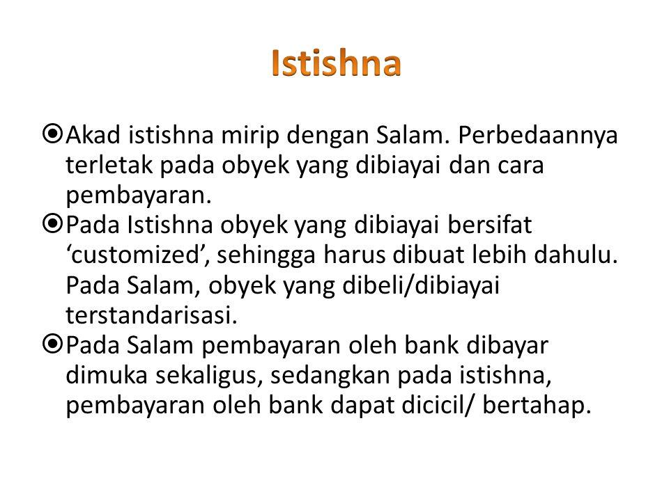 Istishna Akad istishna mirip dengan Salam. Perbedaannya terletak pada obyek yang dibiayai dan cara pembayaran.