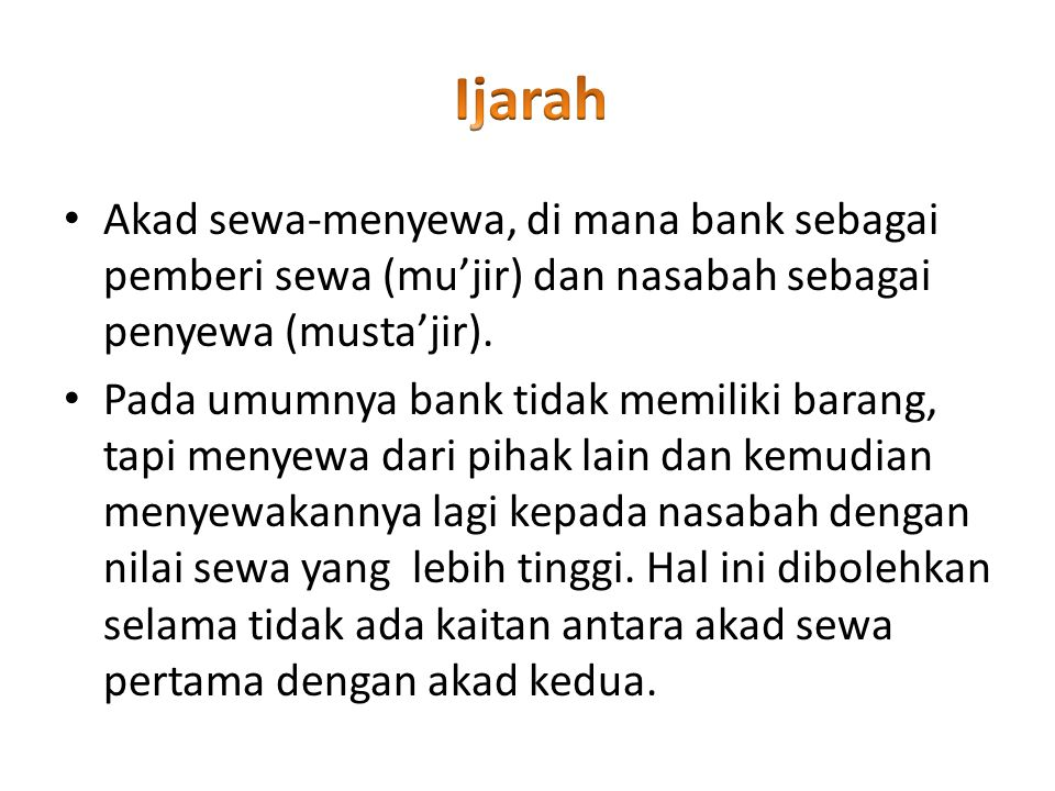 Ijarah Akad sewa-menyewa, di mana bank sebagai pemberi sewa (mu'jir) dan nasabah sebagai penyewa (musta'jir).