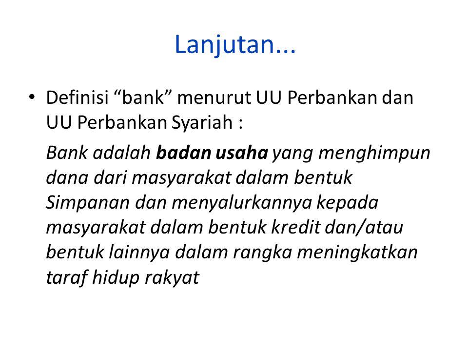 Lanjutan... Definisi bank menurut UU Perbankan dan UU Perbankan Syariah :