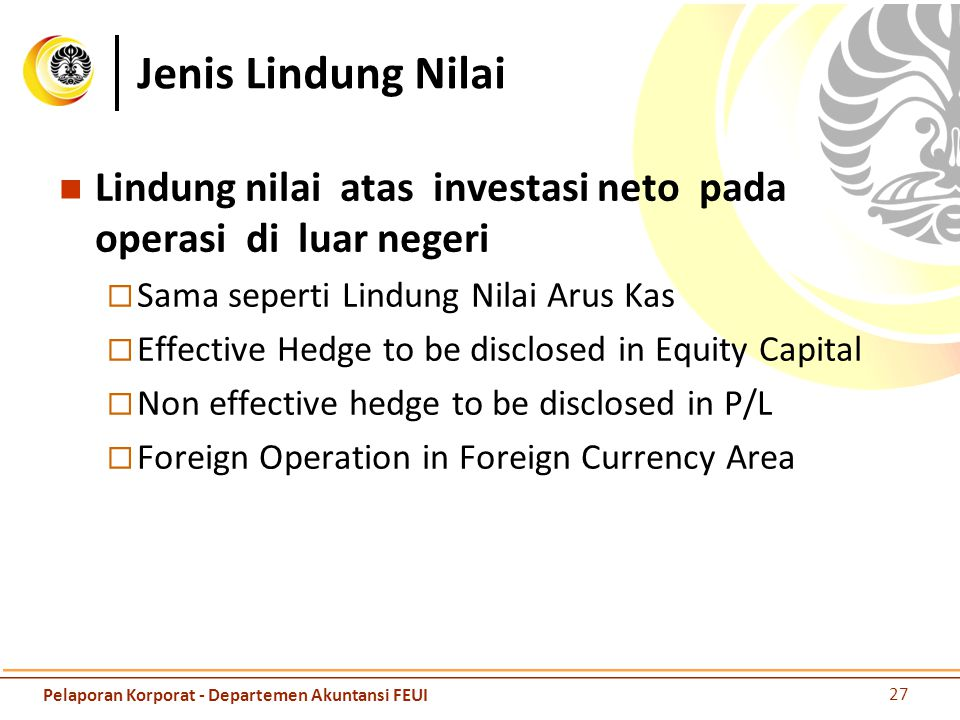 Jenis Lindung Nilai Lindung nilai atas investasi neto pada operasi di luar negeri. Sama seperti Lindung Nilai Arus Kas.