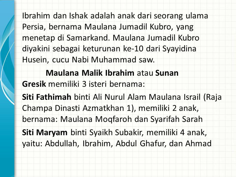Ibrahim dan Ishak adalah anak dari seorang ulama Persia, bernama Maulana Jumadil Kubro, yang menetap di Samarkand.