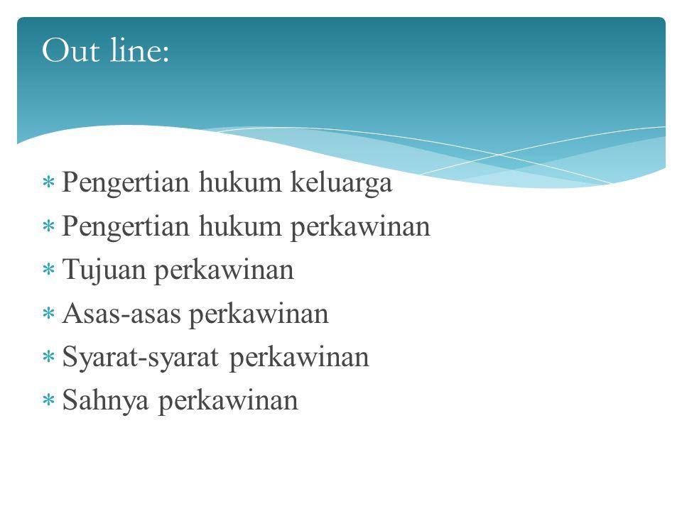Out line: Pengertian hukum keluarga Pengertian hukum perkawinan