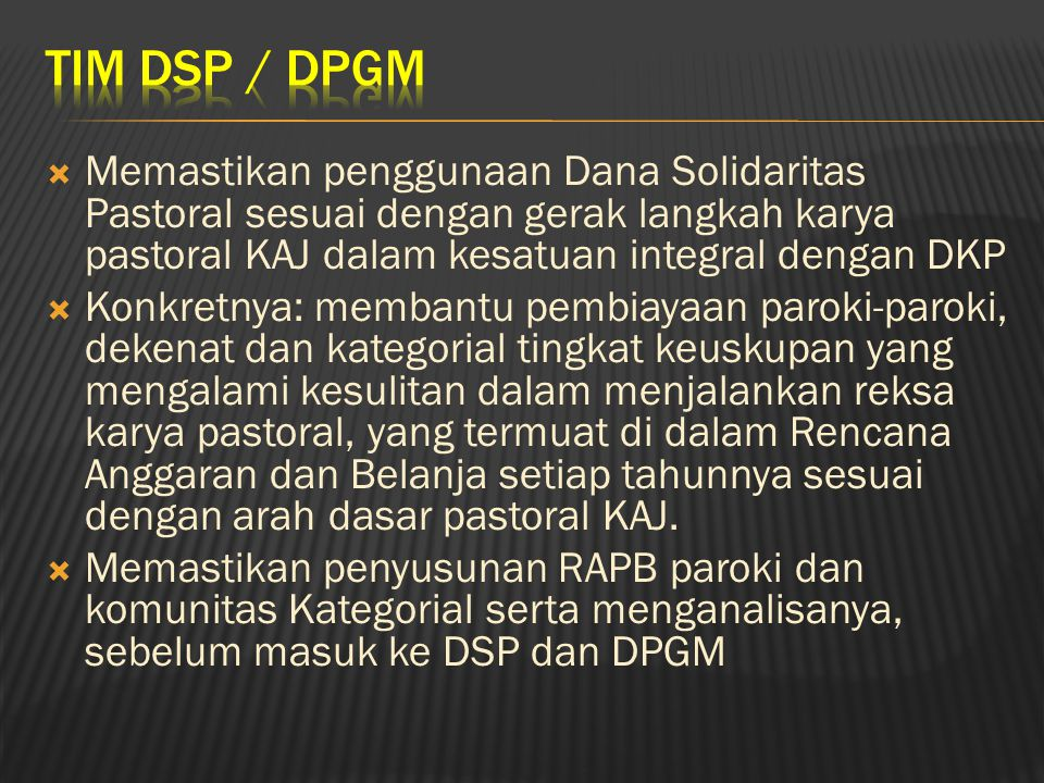TIM DSP / DPGM Memastikan penggunaan Dana Solidaritas Pastoral sesuai dengan gerak langkah karya pastoral KAJ dalam kesatuan integral dengan DKP.