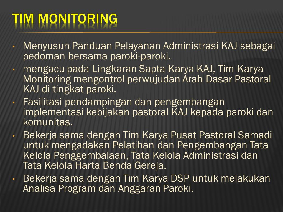 TIM MONITORING Menyusun Panduan Pelayanan Administrasi KAJ sebagai pedoman bersama paroki-paroki.