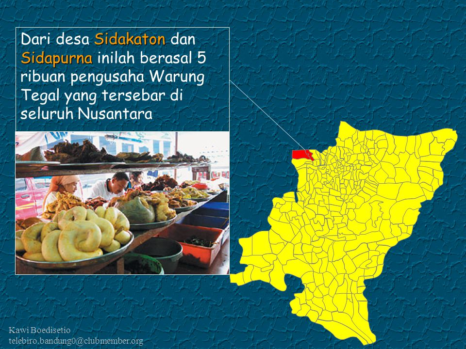 Dari desa Sidakaton dan Sidapurna inilah berasal 5 ribuan pengusaha Warung Tegal yang tersebar di seluruh Nusantara