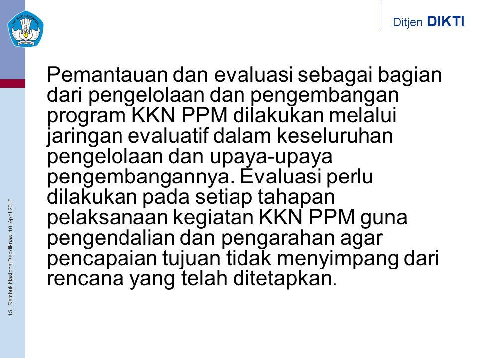 Pemantauan dan evaluasi sebagai bagian dari pengelolaan dan pengembangan program KKN PPM dilakukan melalui jaringan evaluatif dalam keseluruhan pengelolaan dan upaya-upaya pengembangannya.