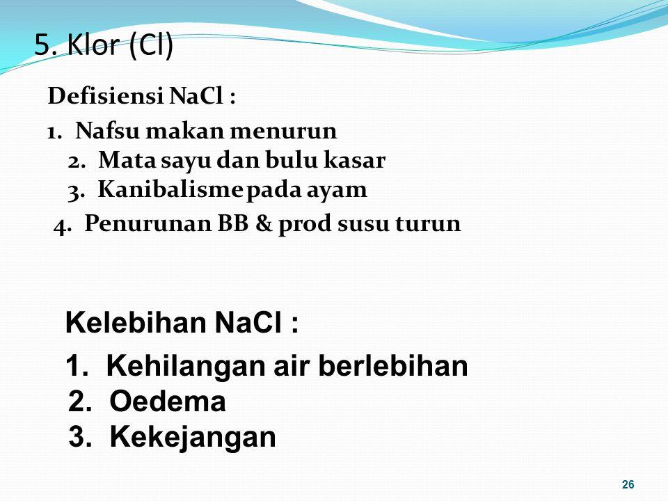 5. Klor (Cl) Kelebihan NaCl :