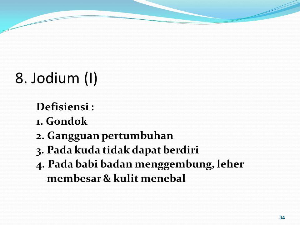8. Jodium (I) Defisiensi : 1. Gondok 2. Gangguan pertumbuhan