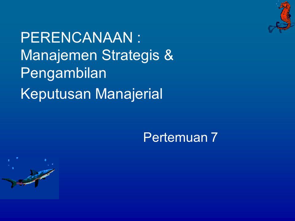 PERENCANAAN : Manajemen Strategis & Pengambilan Keputusan Manajerial