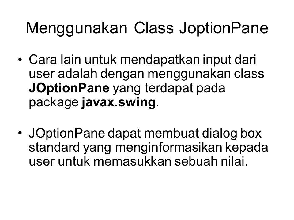 Menggunakan Class JoptionPane