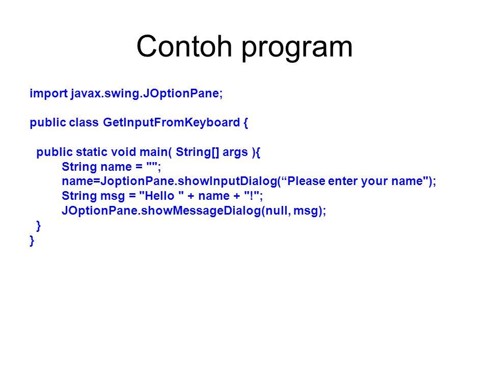 Contoh program import javax.swing.JOptionPane;