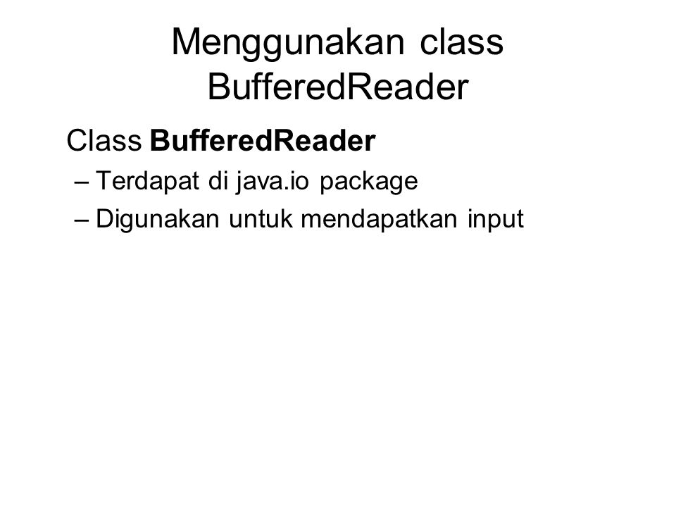 Menggunakan class BufferedReader