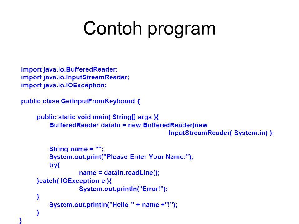 Contoh program import java.io.BufferedReader;