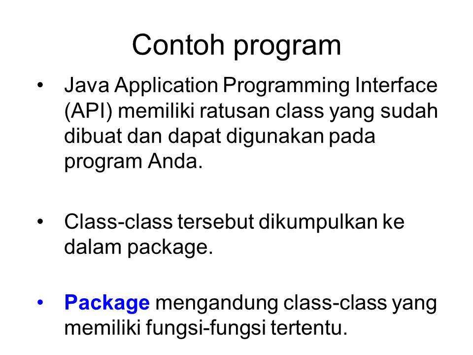 Contoh program Java Application Programming Interface (API) memiliki ratusan class yang sudah dibuat dan dapat digunakan pada program Anda.