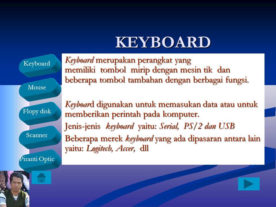 KEYBOARD Keyboard merupakan perangkat yang memiliki tombol mirip dengan mesin tik dan beberapa tombol tambahan dengan berbagai fungsi.