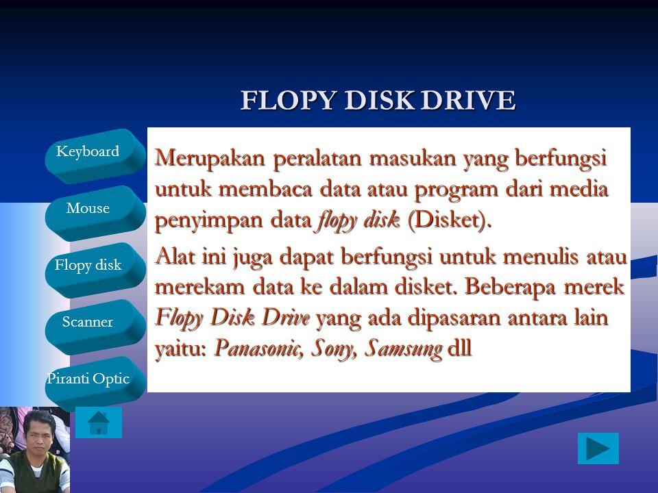 FLOPY DISK DRIVE Merupakan peralatan masukan yang berfungsi untuk membaca data atau program dari media penyimpan data flopy disk (Disket).