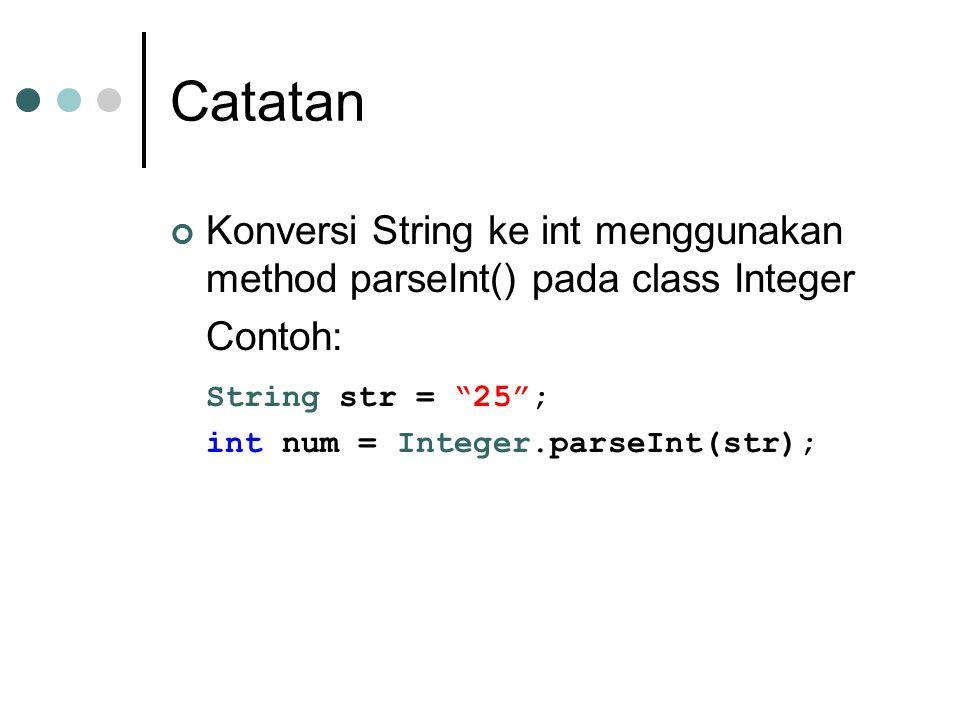 Catatan Konversi String ke int menggunakan method parseInt() pada class Integer. Contoh: String str = 25 ;