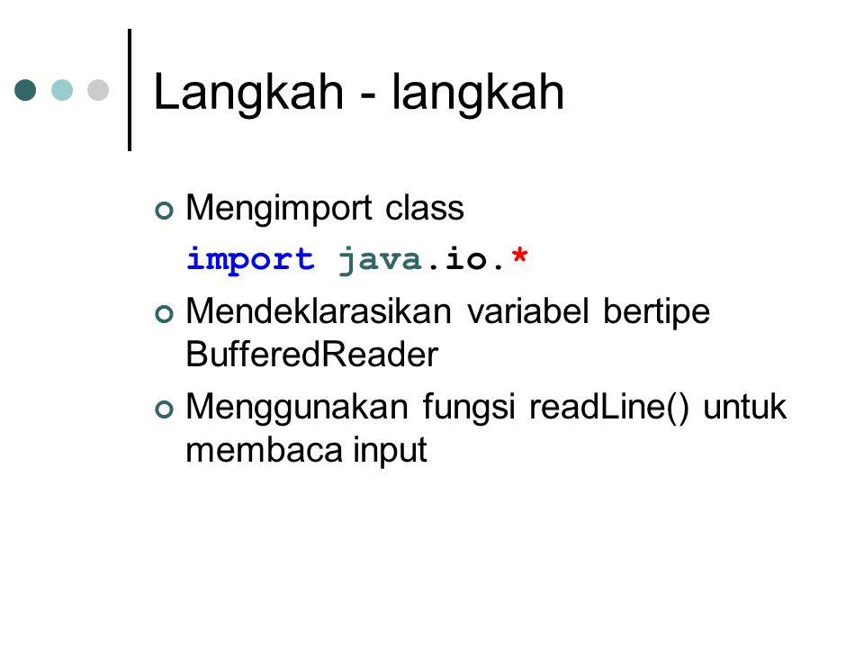 Langkah - langkah Mengimport class import java.io.*