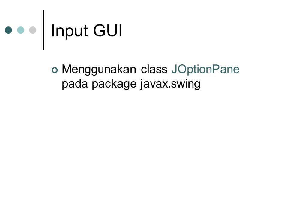 Input GUI Menggunakan class JOptionPane pada package javax.swing