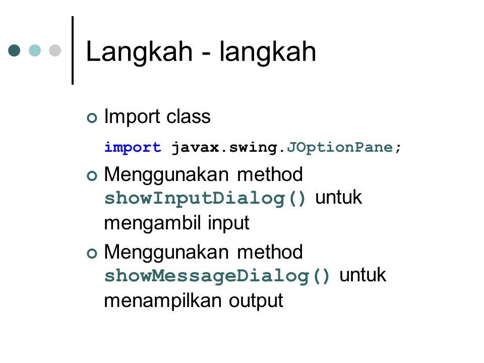 Langkah - langkah Import class import javax.swing.JOptionPane;