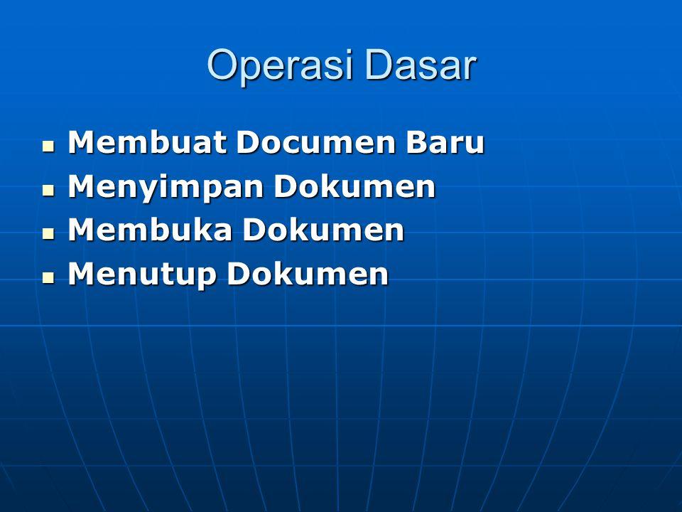 Operasi Dasar Membuat Documen Baru Menyimpan Dokumen Membuka Dokumen