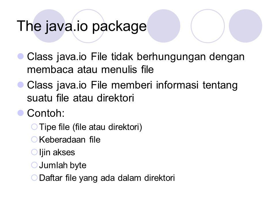 The java.io package Class java.io File tidak berhungungan dengan membaca atau menulis file.