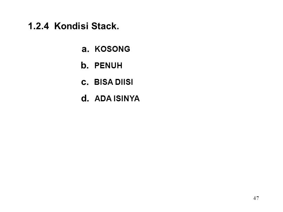 1.2.4 Kondisi Stack. a. KOSONG b. PENUH c. BISA DIISI d. ADA ISINYA