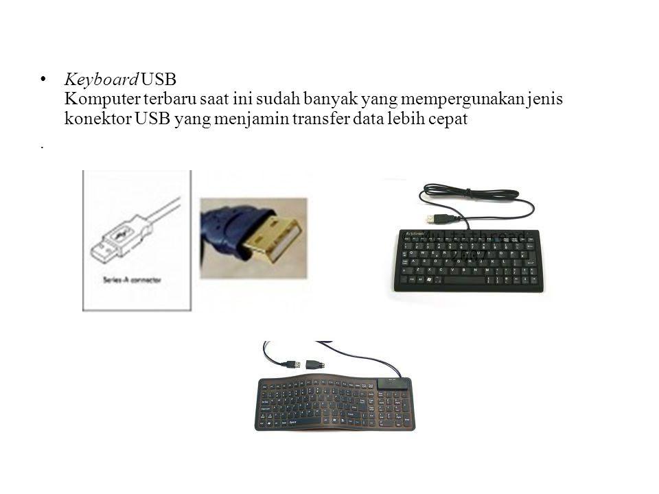 Keyboard USB Komputer terbaru saat ini sudah banyak yang mempergunakan jenis konektor USB yang menjamin transfer data lebih cepat