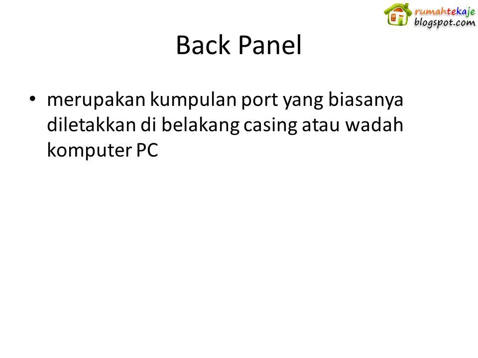 Back Panel merupakan kumpulan port yang biasanya diletakkan di belakang casing atau wadah komputer PC.