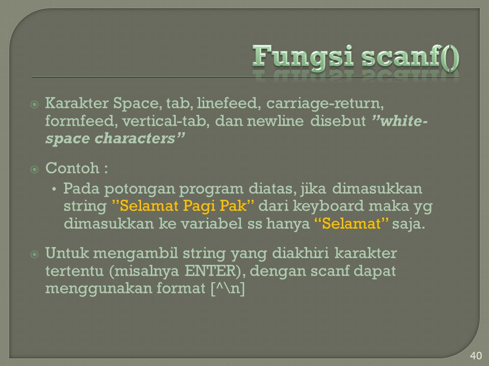 Fungsi scanf() Karakter Space, tab, linefeed, carriage-return, formfeed, vertical-tab, dan newline disebut white-space characters