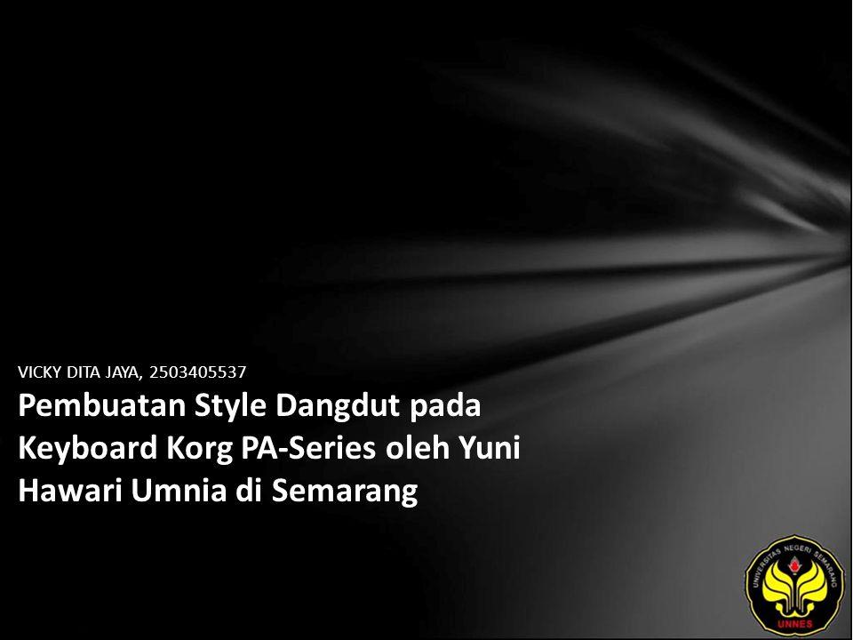 VICKY DITA JAYA, 2503405537 Pembuatan Style Dangdut pada Keyboard Korg PA-Series oleh Yuni Hawari Umnia di Semarang