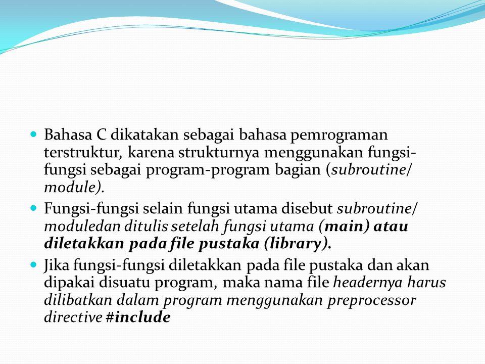 Bahasa C dikatakan sebagai bahasa pemrograman terstruktur, karena strukturnya menggunakan fungsi-fungsi sebagai program-program bagian (subroutine/ module).