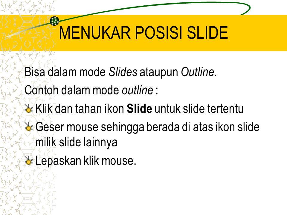 MENUKAR POSISI SLIDE Bisa dalam mode Slides ataupun Outline.