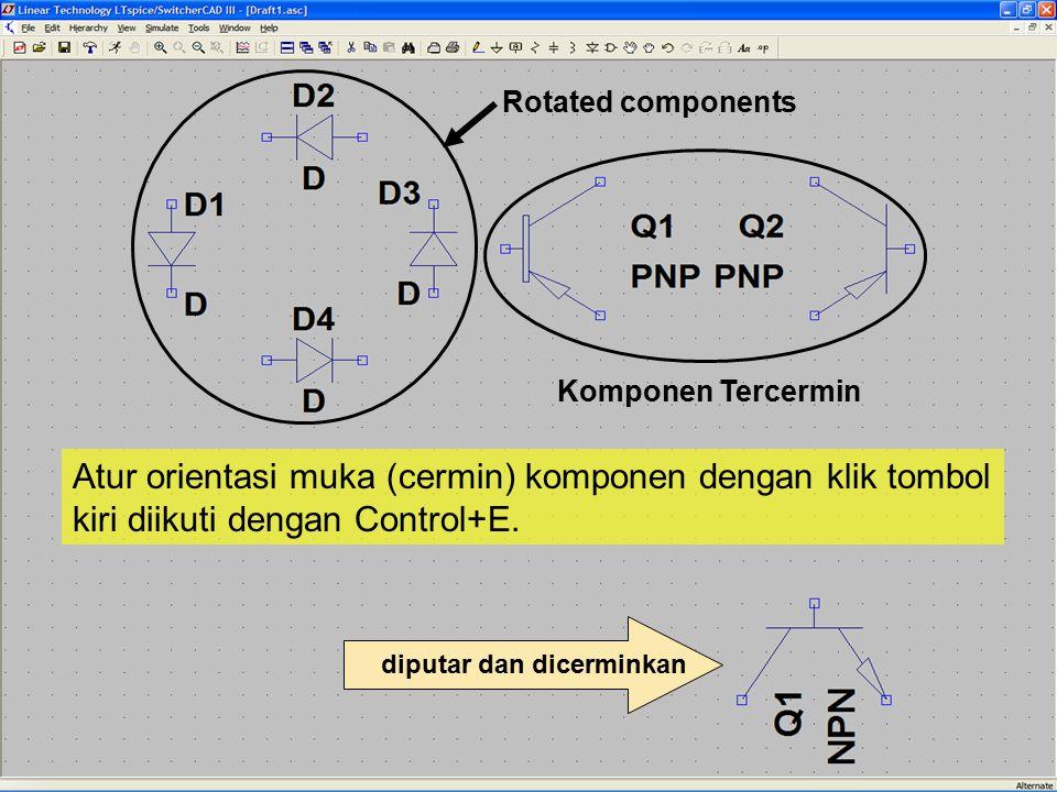 Rotated components Komponen Tercermin. Atur orientasi muka (cermin) komponen dengan klik tombol kiri diikuti dengan Control+E.