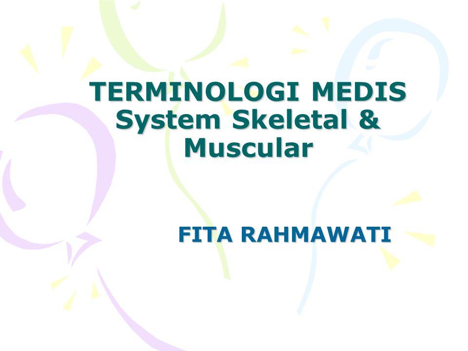 TERMINOLOGI MEDIS System Skeletal & Muscular