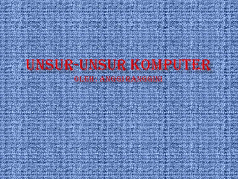 UNSUR-UNSUR KOMPUTER Oleh : Anggi Ranggini