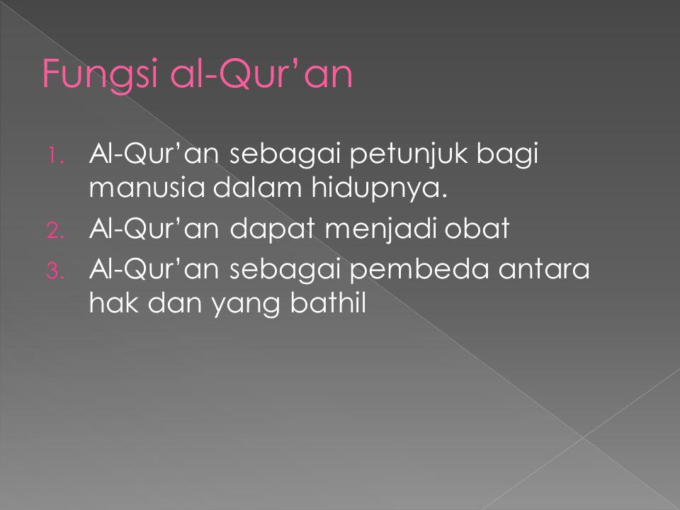 Fungsi al-Qur'an Al-Qur'an sebagai petunjuk bagi manusia dalam hidupnya. Al-Qur'an dapat menjadi obat.
