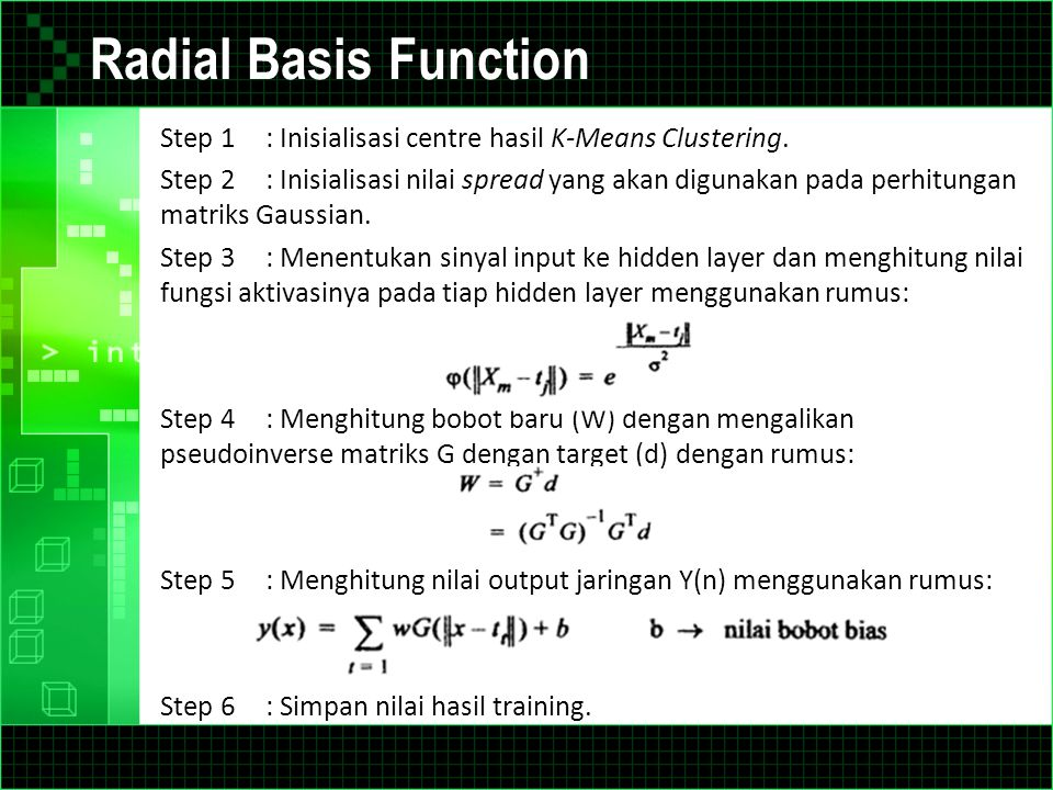 Radial Basis Function Step 1 : Inisialisasi centre hasil K-Means Clustering.