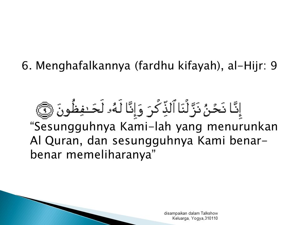 6. Menghafalkannya (fardhu kifayah), al-Hijr: 9 Sesungguhnya Kami-lah yang menurunkan Al Quran, dan sesungguhnya Kami benar- benar memeliharanya