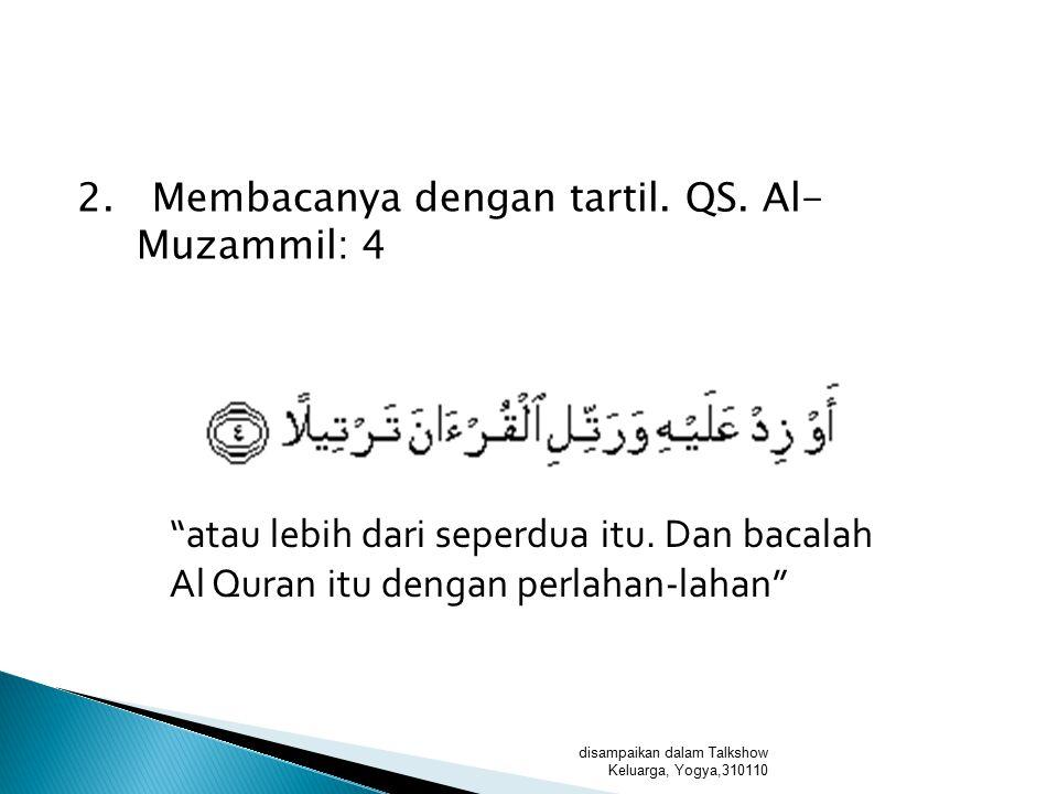 2. Membacanya dengan tartil. QS. Al-Muzammil: 4