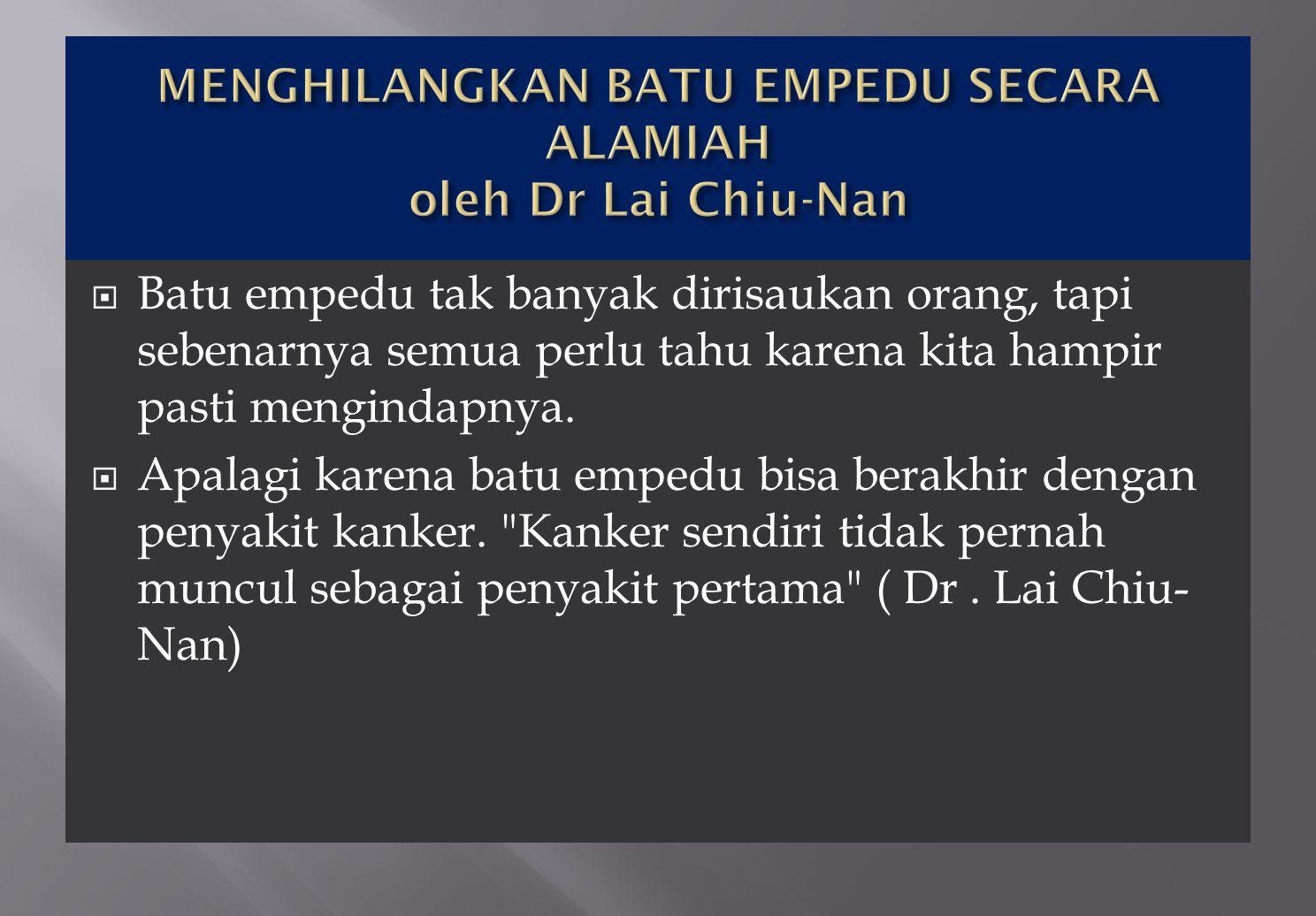 MENGHILANGKAN BATU EMPEDU SECARA ALAMIAH oleh Dr Lai Chiu-Nan