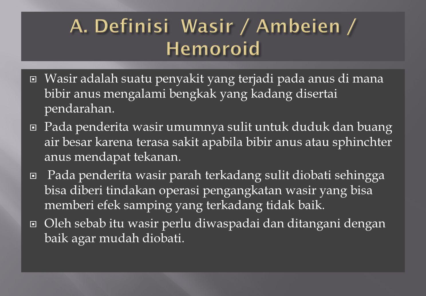 A. Definisi Wasir / Ambeien / Hemoroid